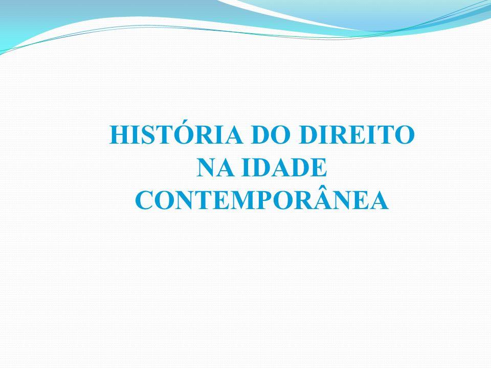 HISTÓRIA DO DIREITO NA IDADE CONTEMPORÂNEA