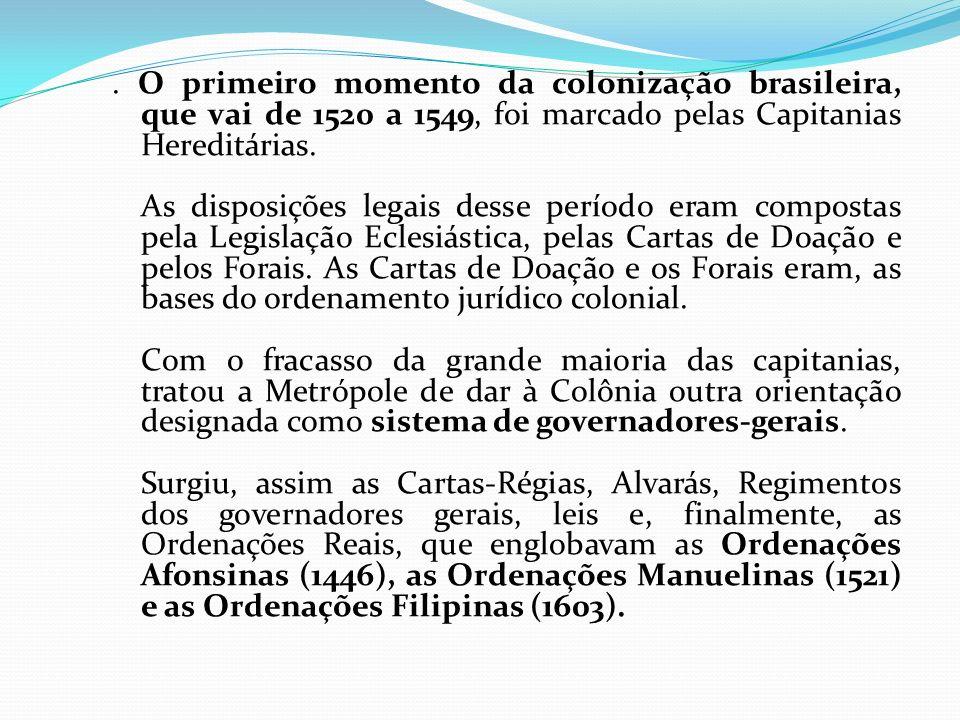 . O primeiro momento da colonização brasileira, que vai de 1520 a 1549, foi marcado pelas Capitanias Hereditárias. As disposições legais desse período