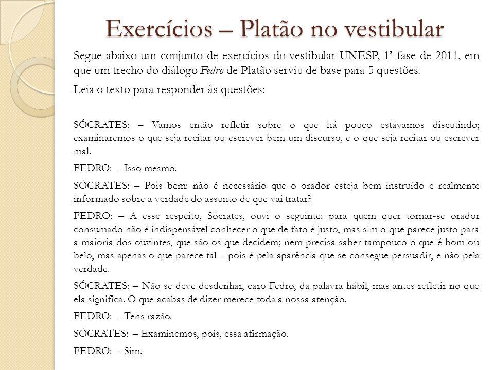 Exercícios – Platão no vestibular Segue abaixo um conjunto de exercícios do vestibular UNESP, 1ª fase de 2011, em que um trecho do diálogo Fedro de Pl