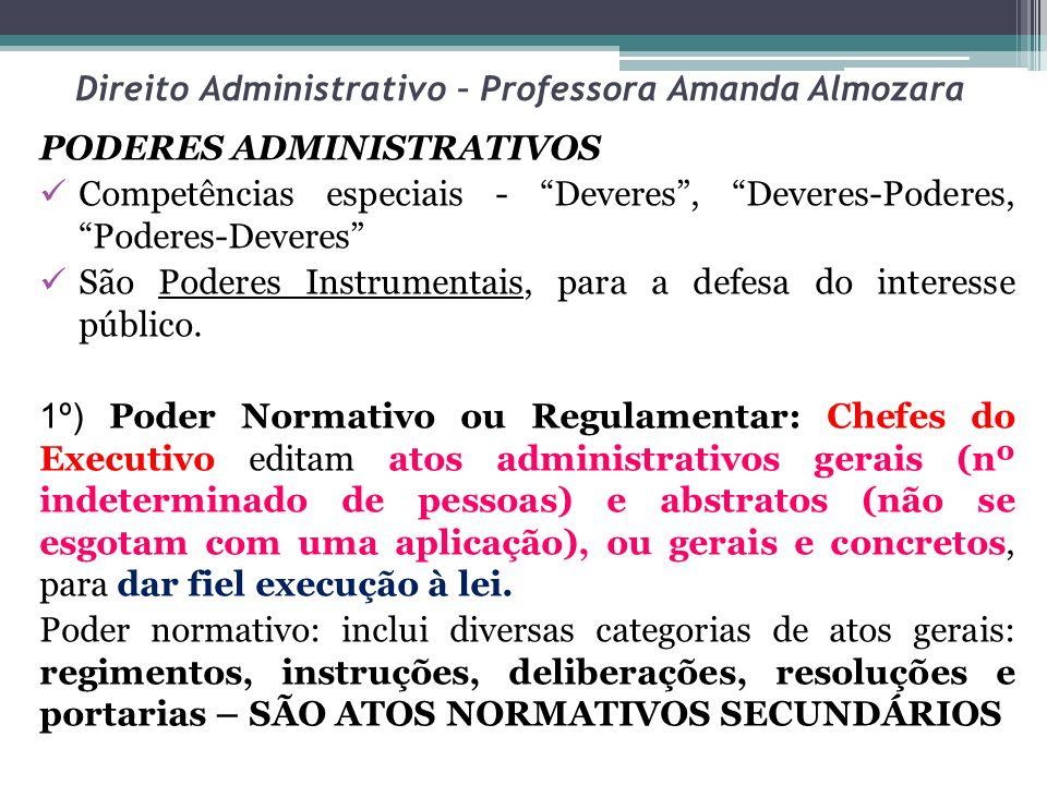 Direito Administrativo – Professora Amanda Almozara PODERES ADMINISTRATIVOS Competências especiais - Deveres, Deveres-Poderes, Poderes-Deveres São Pod