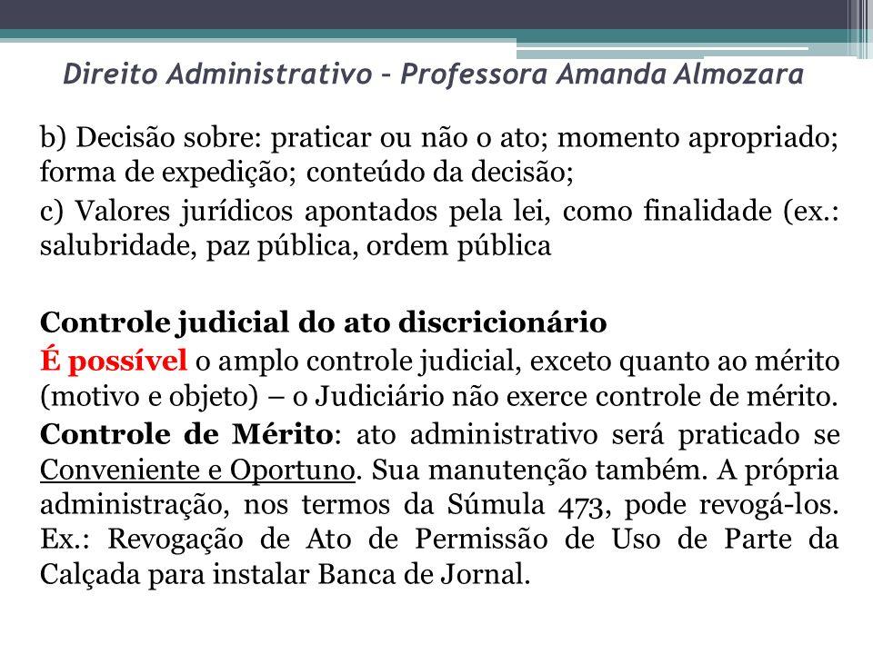 Direito Administrativo – Professora Amanda Almozara b) Decisão sobre: praticar ou não o ato; momento apropriado; forma de expedição; conteúdo da decis