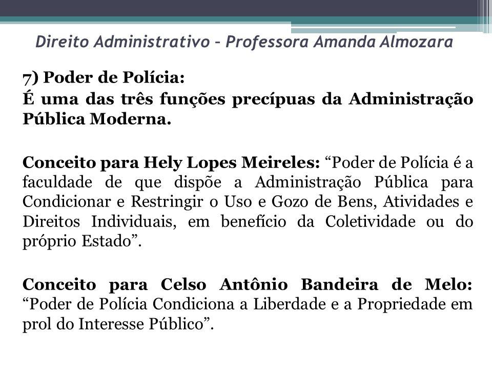 Direito Administrativo – Professora Amanda Almozara 7) Poder de Polícia: É uma das três funções precípuas da Administração Pública Moderna. Conceito p