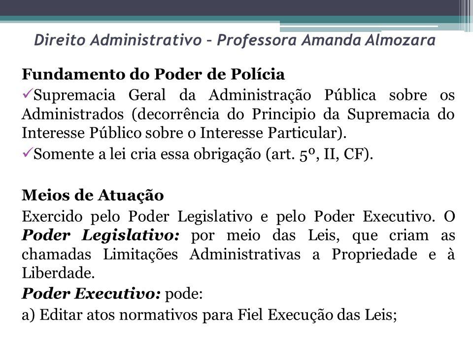 Direito Administrativo – Professora Amanda Almozara Fundamento do Poder de Polícia Supremacia Geral da Administração Pública sobre os Administrados (d