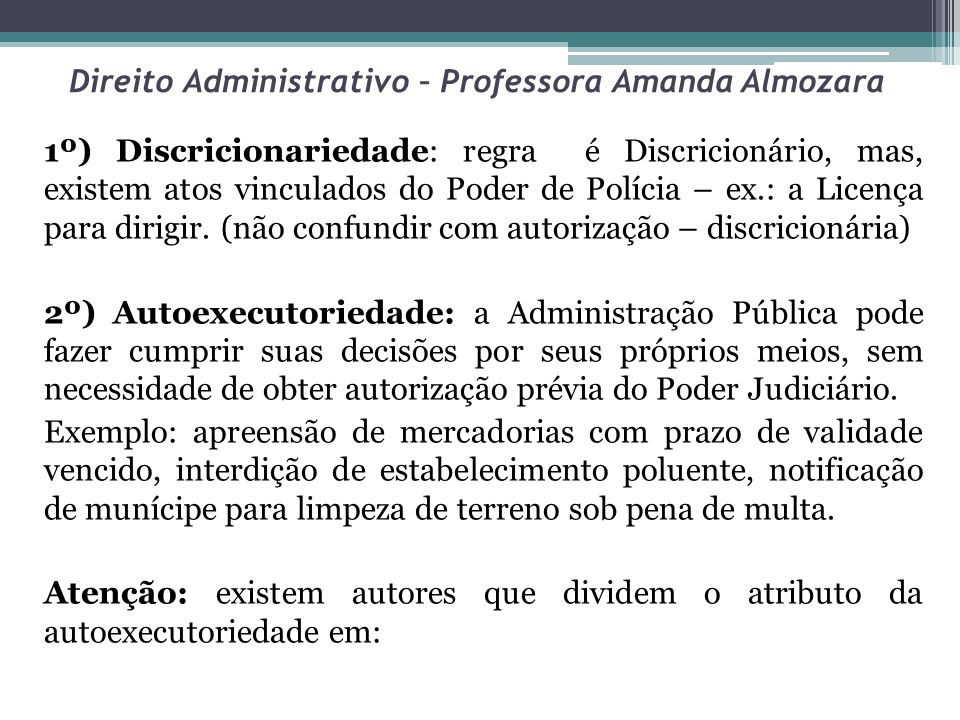 Direito Administrativo – Professora Amanda Almozara 1º) Discricionariedade: regra é Discricionário, mas, existem atos vinculados do Poder de Polícia –
