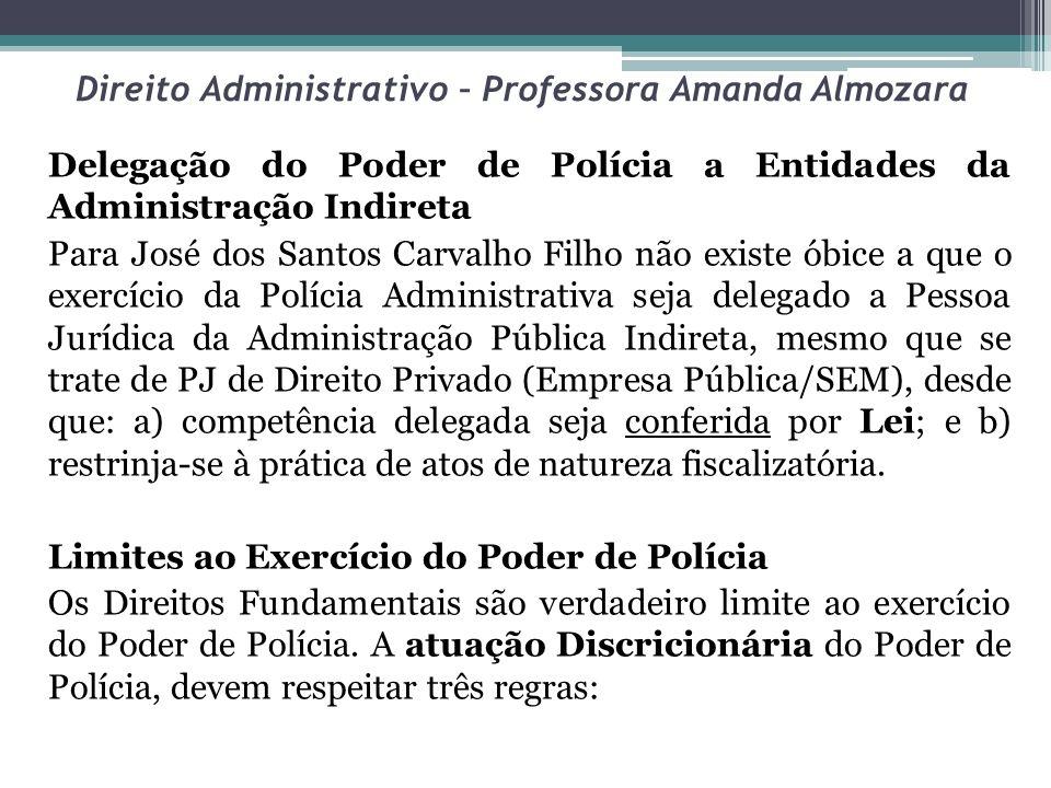 Direito Administrativo – Professora Amanda Almozara Delegação do Poder de Polícia a Entidades da Administração Indireta Para José dos Santos Carvalho