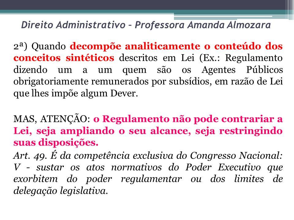 Direito Administrativo – Professora Amanda Almozara 2ª) Quando decompõe analiticamente o conteúdo dos conceitos sintéticos descritos em Lei (Ex.: Regu