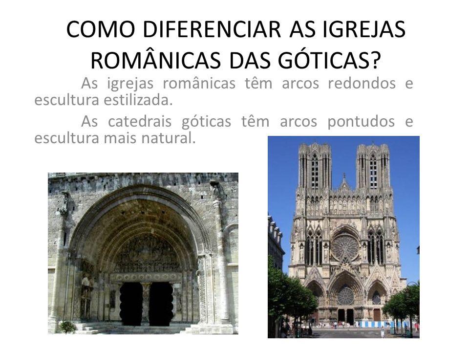COMO DIFERENCIAR AS IGREJAS ROMÂNICAS DAS GÓTICAS? As igrejas românicas têm arcos redondos e escultura estilizada. As catedrais góticas têm arcos pont