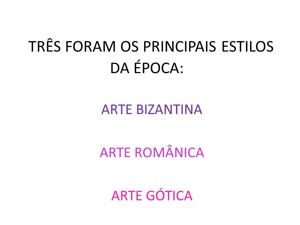 TRÊS FORAM OS PRINCIPAIS ESTILOS DA ÉPOCA: ARTE BIZANTINA ARTE ROMÂNICA ARTE GÓTICA