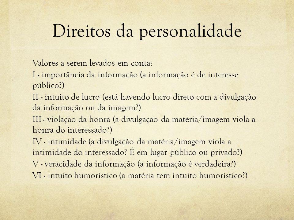 Direitos da personalidade Valores a serem levados em conta: I - importância da informação (a informação é de interesse público?) II - intuito de lucro