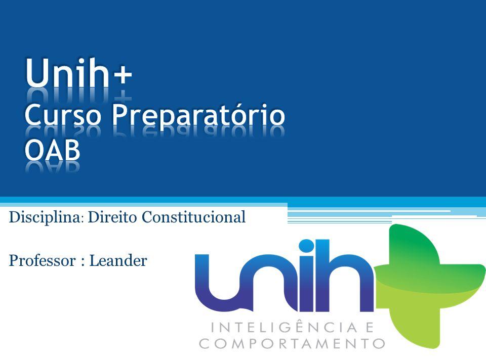 Disciplina : Direito Constitucional Professor : Leander