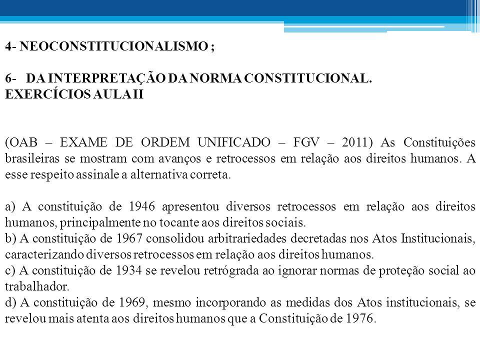 4- NEOCONSTITUCIONALISMO ; 6- DA INTERPRETAÇÃO DA NORMA CONSTITUCIONAL.