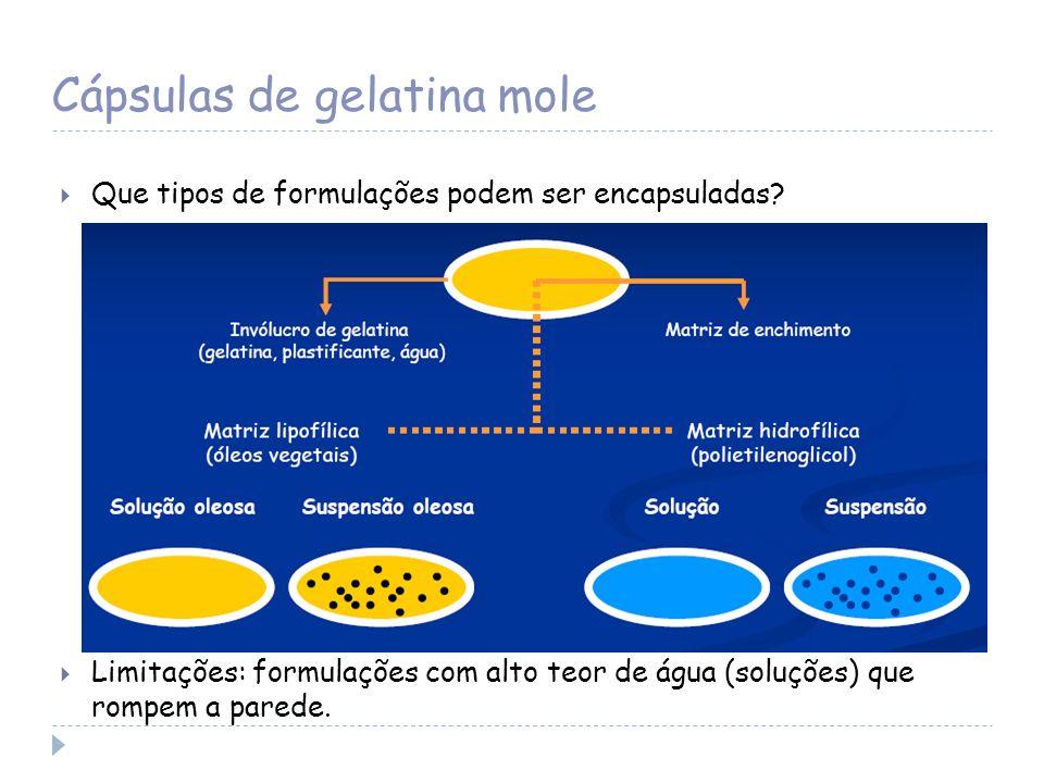 Cápsulas de gelatina mole Que tipos de formulações podem ser encapsuladas? Limitações: formulações com alto teor de água (soluções) que rompem a pared