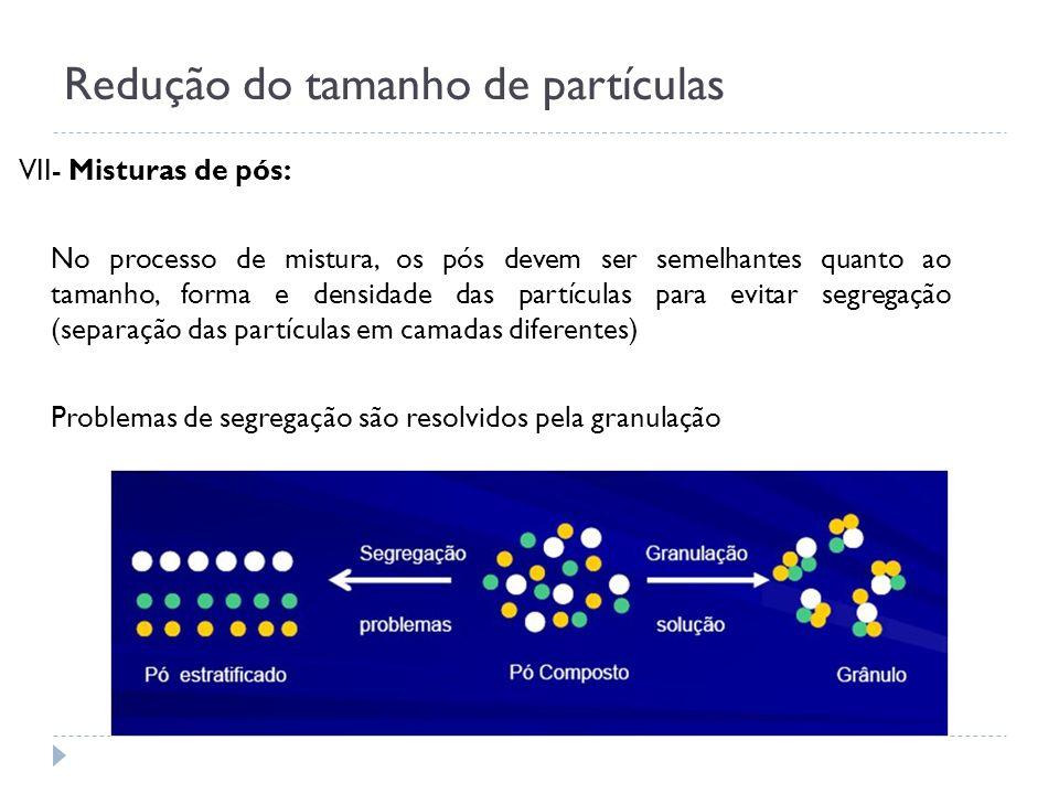 Redução do tamanho de partículas VII- Misturas de pós: No processo de mistura, os pós devem ser semelhantes quanto ao tamanho, forma e densidade das p