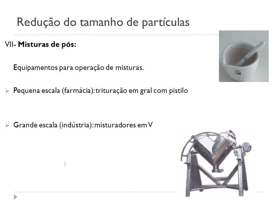 Redução do tamanho de partículas VII- Misturas de pós: Equipamentos para operação de misturas. Pequena escala (farmácia): trituração em gral com pisti
