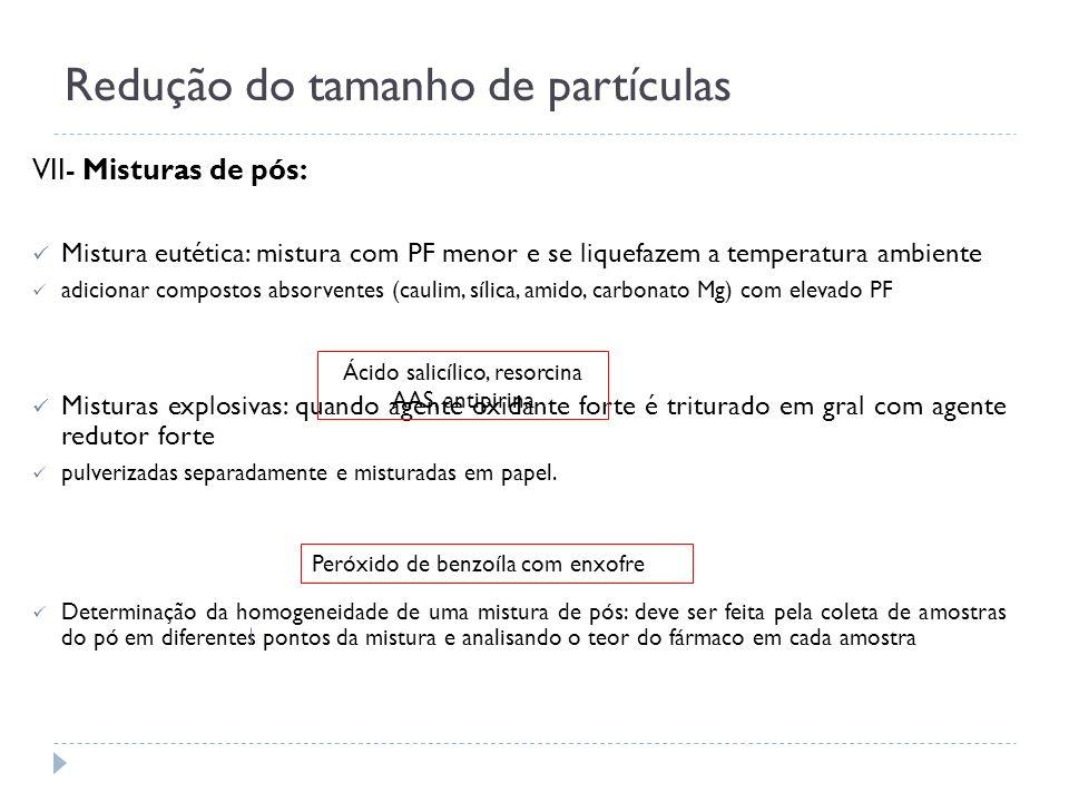 Redução do tamanho de partículas VII- Misturas de pós: Mistura eutética: mistura com PF menor e se liquefazem a temperatura ambiente adicionar compost