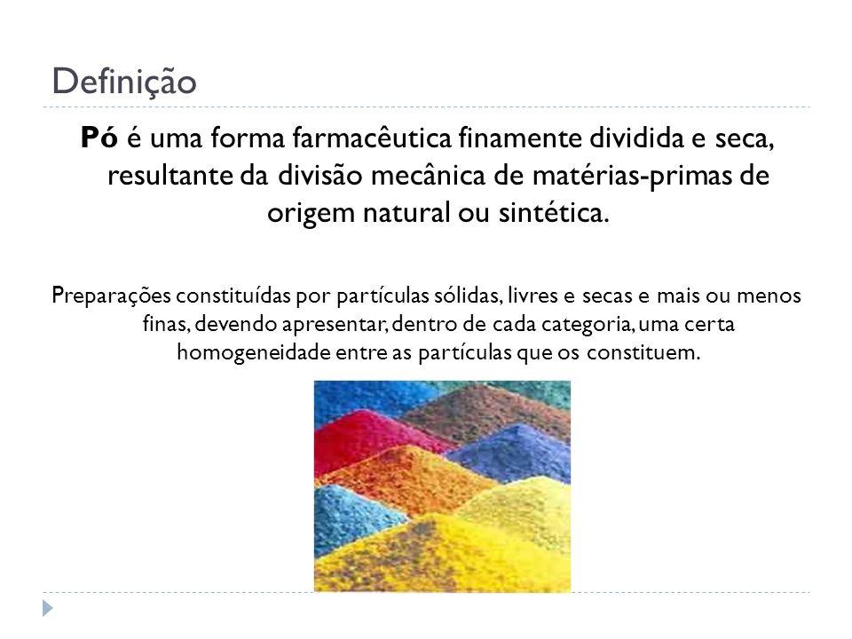 Definição Pó é uma forma farmacêutica finamente dividida e seca, resultante da divisão mecânica de matérias-primas de origem natural ou sintética. Pre