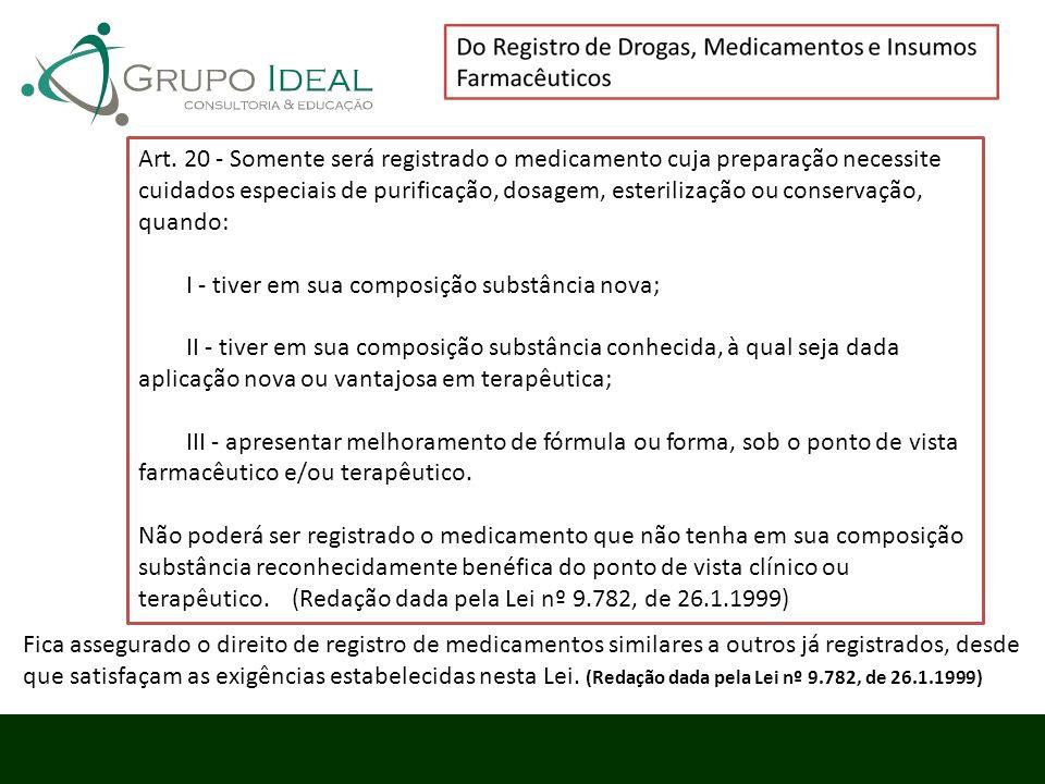 Art. 20 - Somente será registrado o medicamento cuja preparação necessite cuidados especiais de purificação, dosagem, esterilização ou conservação, qu