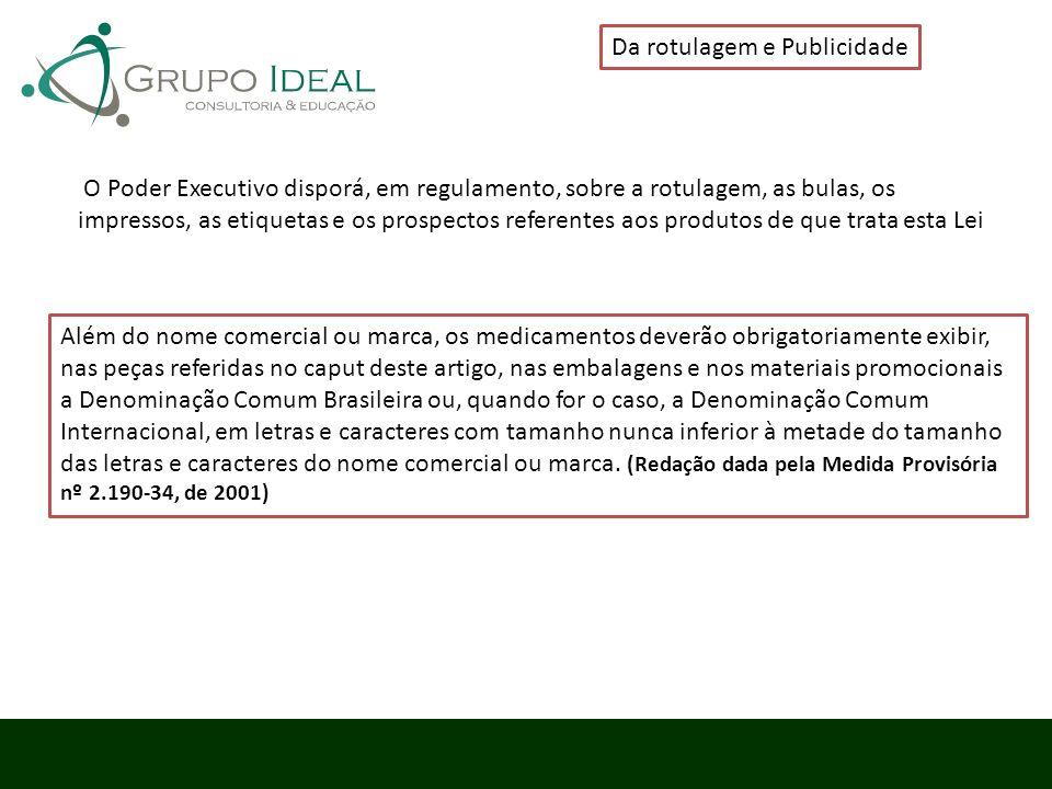Da rotulagem e Publicidade O Poder Executivo disporá, em regulamento, sobre a rotulagem, as bulas, os impressos, as etiquetas e os prospectos referent