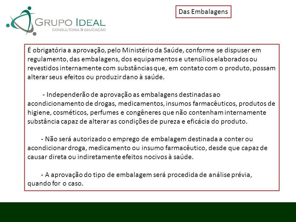 Das Embalagens É obrigatória a aprovação, pelo Ministério da Saúde, conforme se dispuser em regulamento, das embalagens, dos equipamentos e utensílios