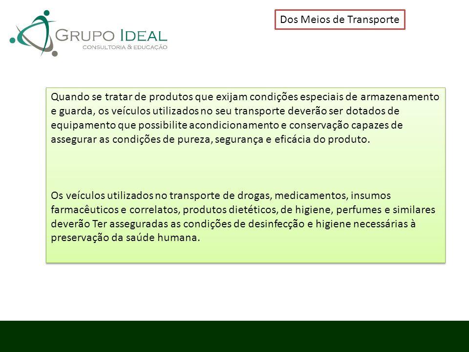 Dos Meios de Transporte Quando se tratar de produtos que exijam condições especiais de armazenamento e guarda, os veículos utilizados no seu transport