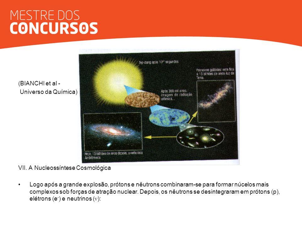 (BIANCHI et al - Universo da Química) VII. A Nucleossíntese Cosmológica Logo após a grande explosão, prótons e nêutrons combinaram-se para formar núce