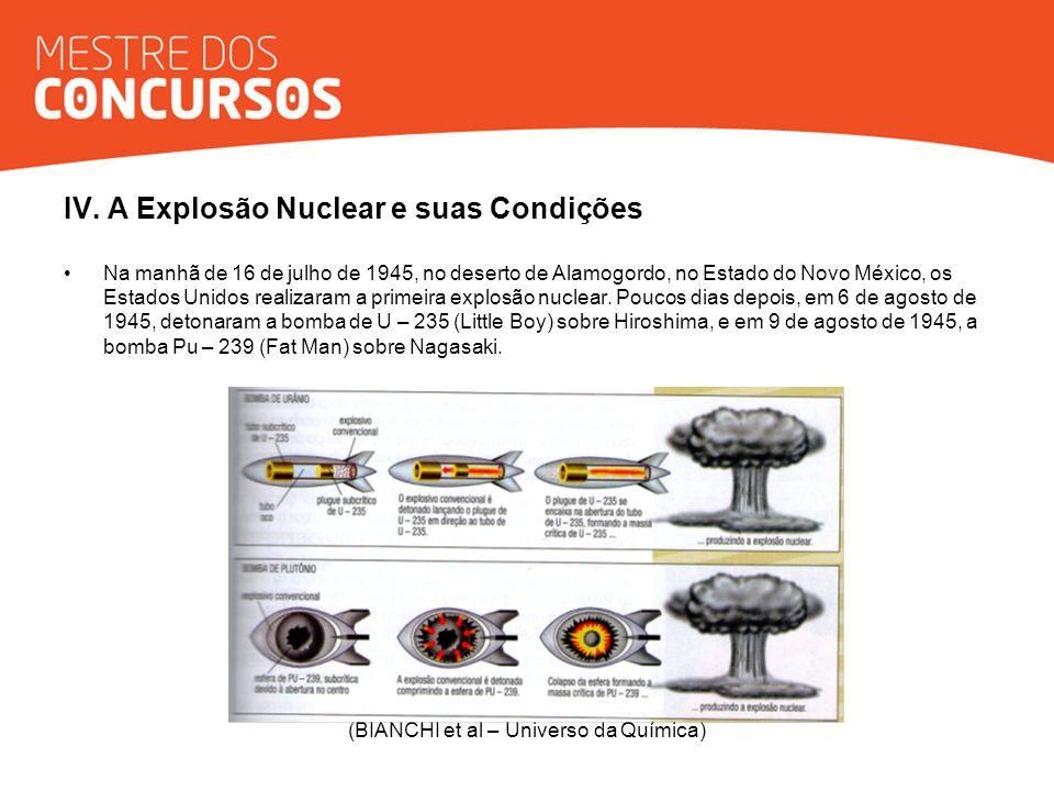IV. A Explosão Nuclear e suas Condições Na manhã de 16 de julho de 1945, no deserto de Alamogordo, no Estado do Novo México, os Estados Unidos realiza