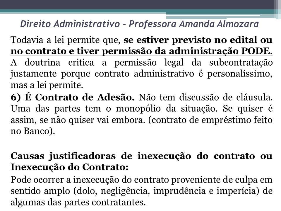 Direito Administrativo – Professora Amanda Almozara Todavia a lei permite que, se estiver previsto no edital ou no contrato e tiver permissão da admin