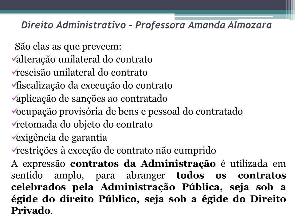 Direito Administrativo – Professora Amanda Almozara São elas as que preveem: alteração unilateral do contrato rescisão unilateral do contrato fiscaliz