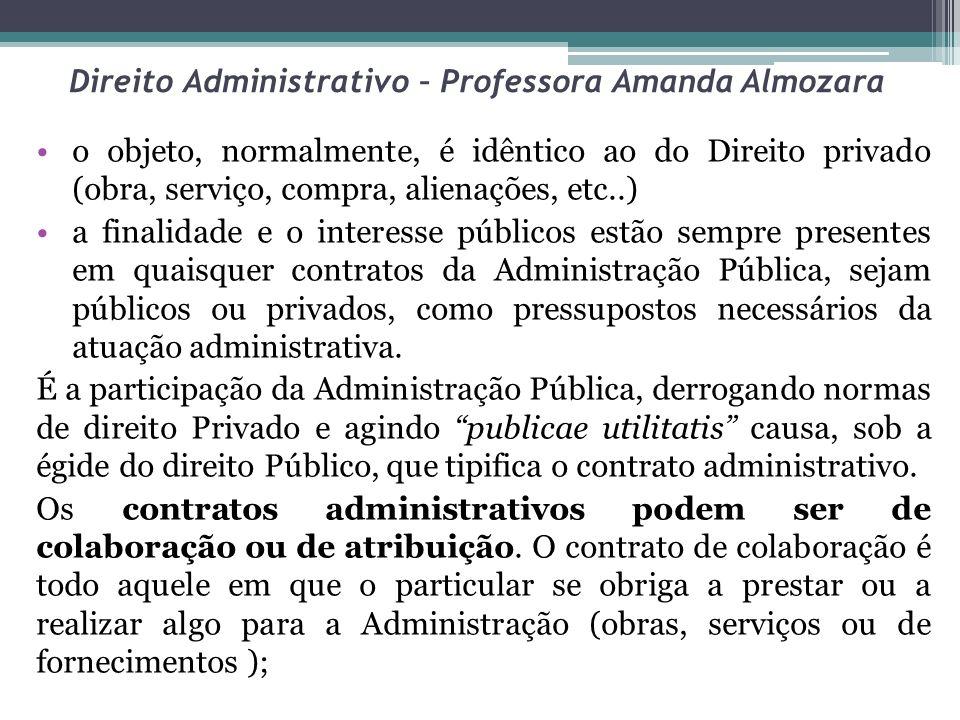 Direito Administrativo – Professora Amanda Almozara o objeto, normalmente, é idêntico ao do Direito privado (obra, serviço, compra, alienações, etc..)