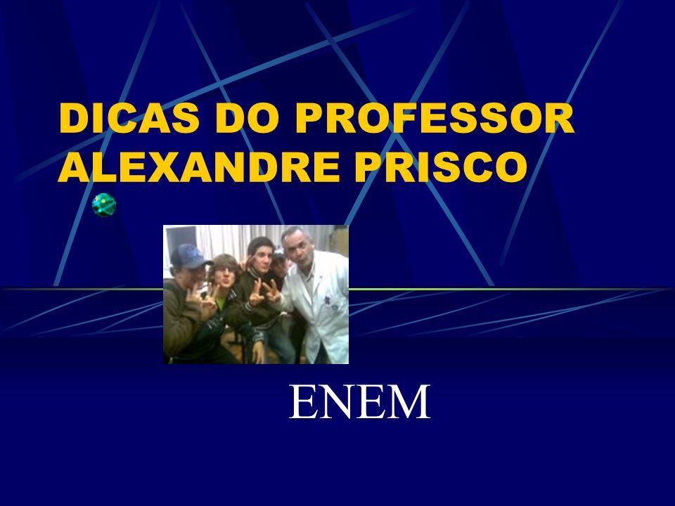 DICAS DO PROFESSOR ALEXANDRE PRISCO ENEM