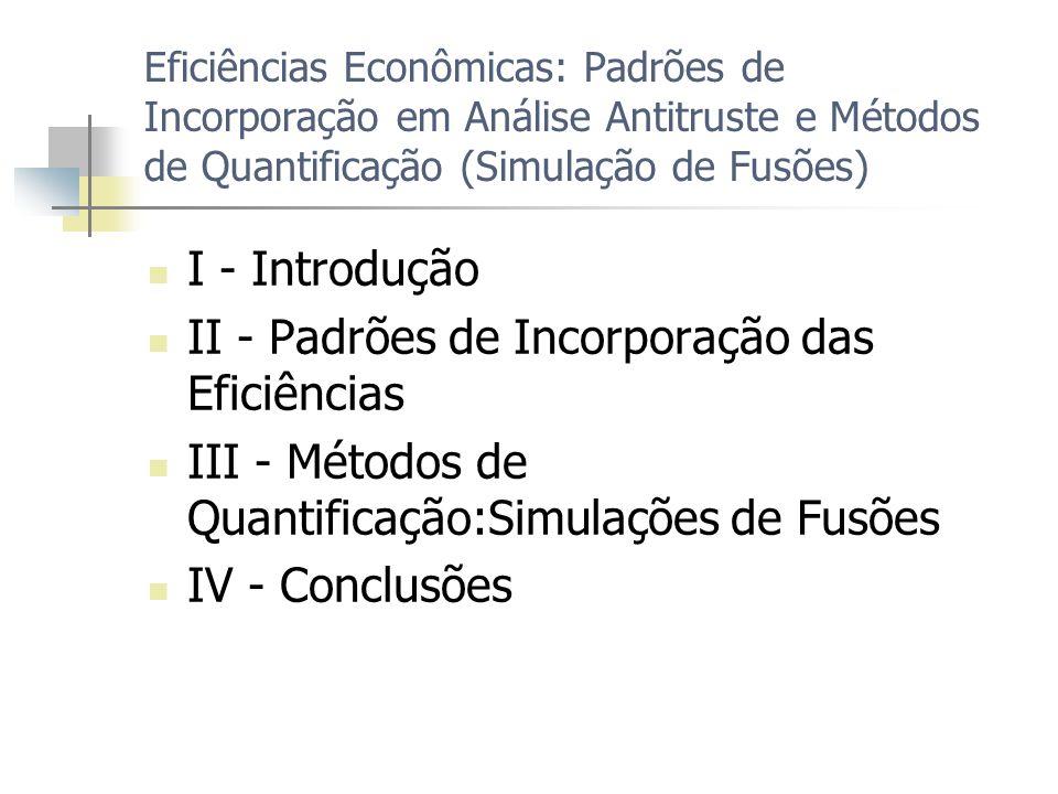 Eficiências Econômicas: Padrões de Incorporação em Análise Antitruste e Métodos de Quantificação (Simulação de Fusões) I - Introdução II - Padrões de