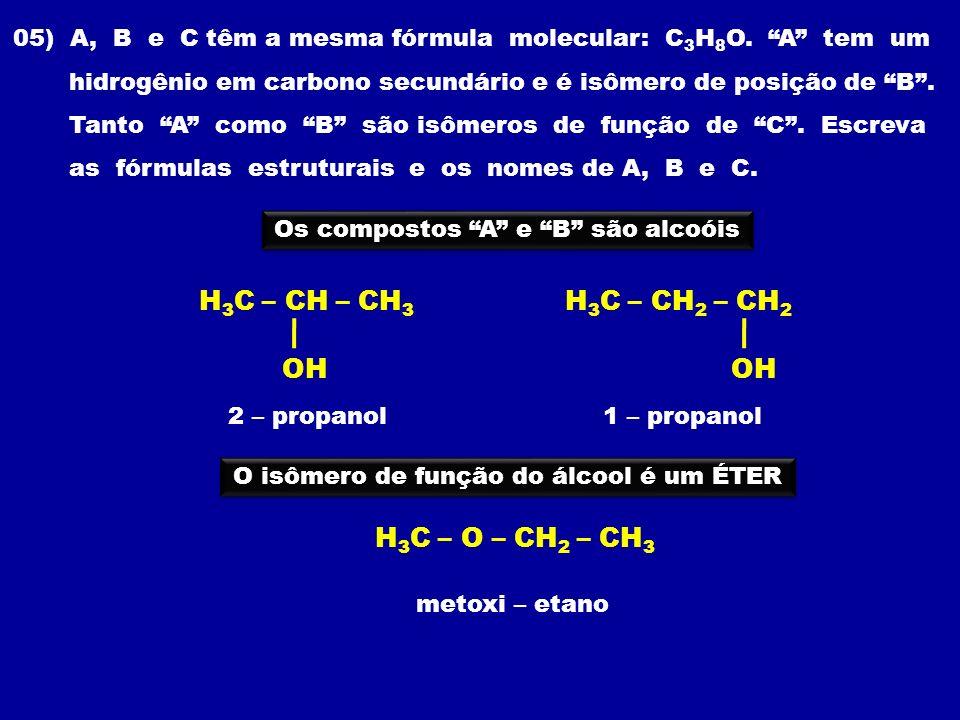 05) A, B e C têm a mesma fórmula molecular: C 3 H 8 O. A tem um hidrogênio em carbono secundário e é isômero de posição de B. Tanto A como B são isôme