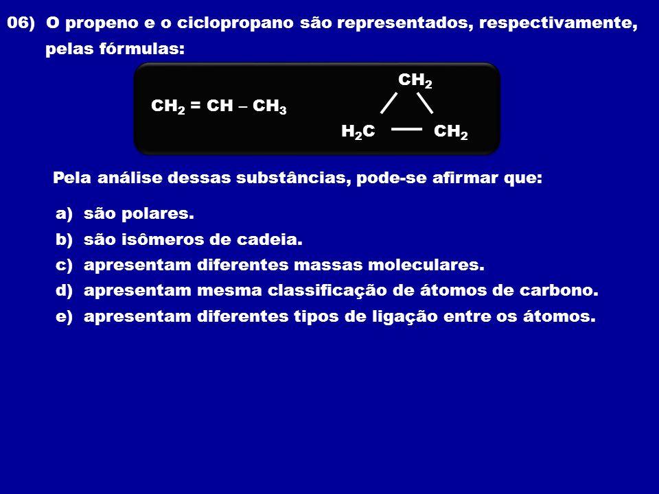 06) O propeno e o ciclopropano são representados, respectivamente, pelas fórmulas: Pela análise dessas substâncias, pode-se afirmar que: a) são polare