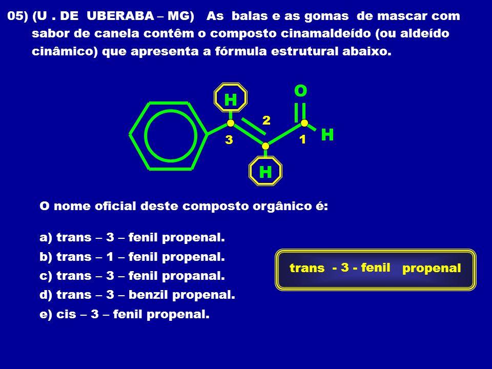 05) (U. DE UBERABA – MG) As balas e as gomas de mascar com sabor de canela contêm o composto cinamaldeído (ou aldeído cinâmico) que apresenta a fórmul