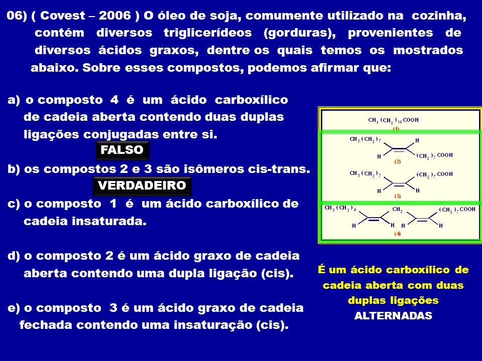 06) ( Covest – 2006 ) O óleo de soja, comumente utilizado na cozinha, contém diversos triglicerídeos (gorduras), provenientes de diversos ácidos graxo