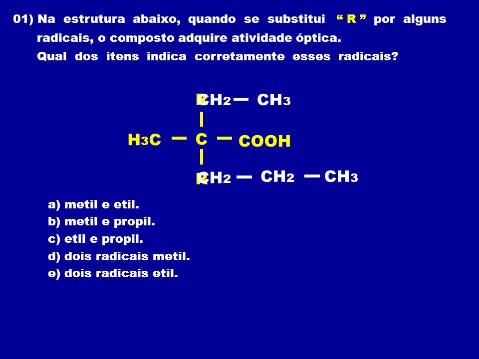 01) Na estrutura abaixo, quando se substitui R por alguns radicais, o composto adquire atividade óptica. Qual dos itens indica corretamente esses radi