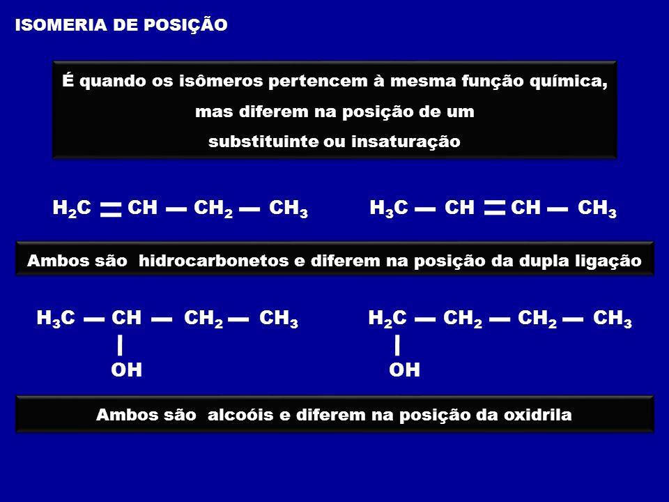 ISOMERIA DE COMPENSAÇÃO OU METAMERIA É quando os isômeros pertencem à mesma função química, mas diferem na posição de um heteroátomo É quando os isômeros pertencem à mesma função química, mas diferem na posição de um heteroátomo Ambos são éteres e diferem na posição do heteroátomo (oxigênio) H 3 C CH 2 O CH 2 CH 3 H 3 C O CH 2 CH 2 CH 3 H 3 C CH 2 C O OCH 3 H 3 C C O OCH 2 CH 3 Ambos são ésteres e diferem na posição do heteroátomo (oxigênio)