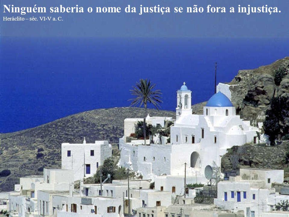 Luta pelo mérito e ama a justiça. Não te domine a ganância, que é ignomínia. Teógnis – séc. VI-V a. C.