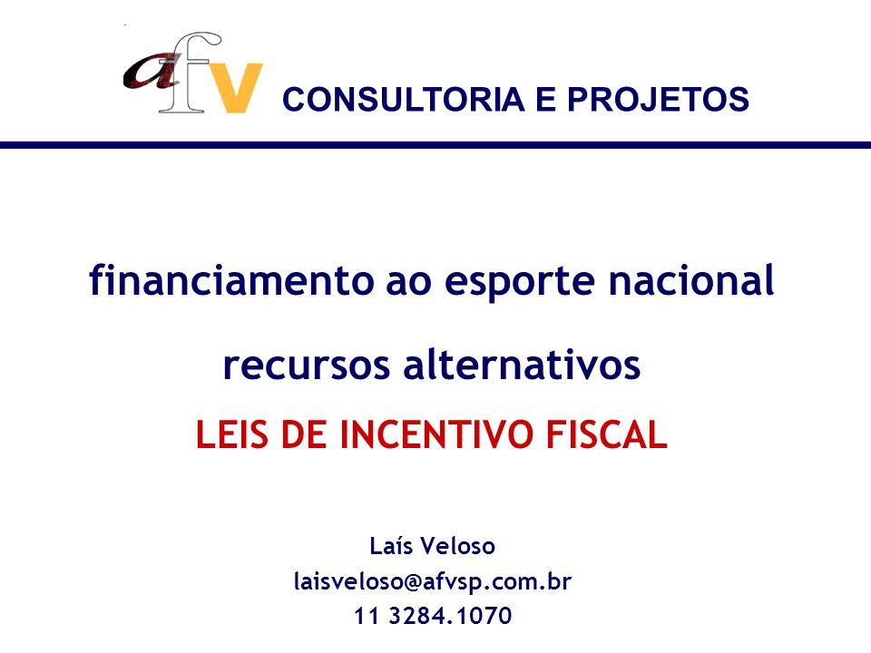 CONSULTORIA E PROJETOS financiamento ao esporte nacional recursos alternativos LEIS DE INCENTIVO FISCAL Laís Veloso laisveloso@afvsp.com.br 11 3284.10