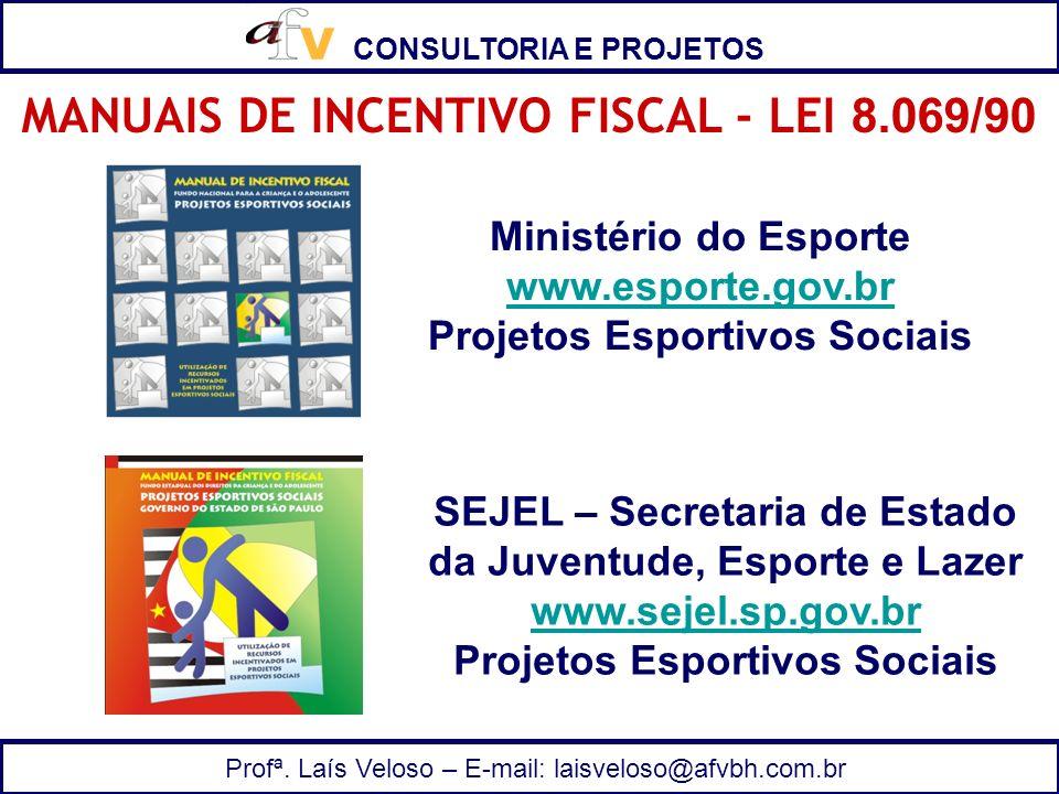 CONSULTORIA E PROJETOS Profª. Laís Veloso – E-mail: laisveloso@afvbh.com.br MANUAIS DE INCENTIVO FISCAL - LEI 8.069/90 Ministério do Esporte www.espor