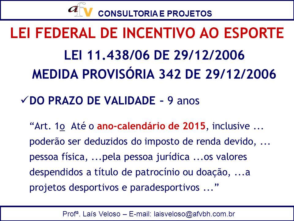 CONSULTORIA E PROJETOS Profª. Laís Veloso – E-mail: laisveloso@afvbh.com.br LEI 11.438/06 DE 29/12/2006 MEDIDA PROVISÓRIA 342 DE 29/12/2006 DO PRAZO D