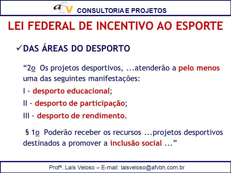CONSULTORIA E PROJETOS Profª. Laís Veloso – E-mail: laisveloso@afvbh.com.br DAS ÁREAS DO DESPORTO 2o Os projetos desportivos,...atenderão a pelo menos