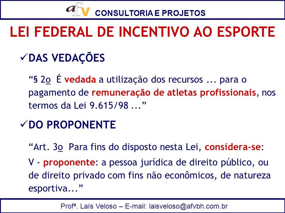 CONSULTORIA E PROJETOS Profª. Laís Veloso – E-mail: laisveloso@afvbh.com.br DAS VEDAÇÕES § 2o É vedada a utilização dos recursos... para o pagamento d