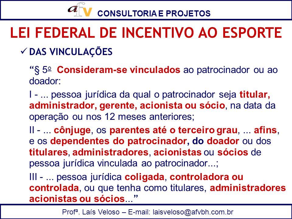 CONSULTORIA E PROJETOS Profª. Laís Veloso – E-mail: laisveloso@afvbh.com.br DAS VINCULAÇÕES § 5 o Consideram-se vinculados ao patrocinador ou ao doado