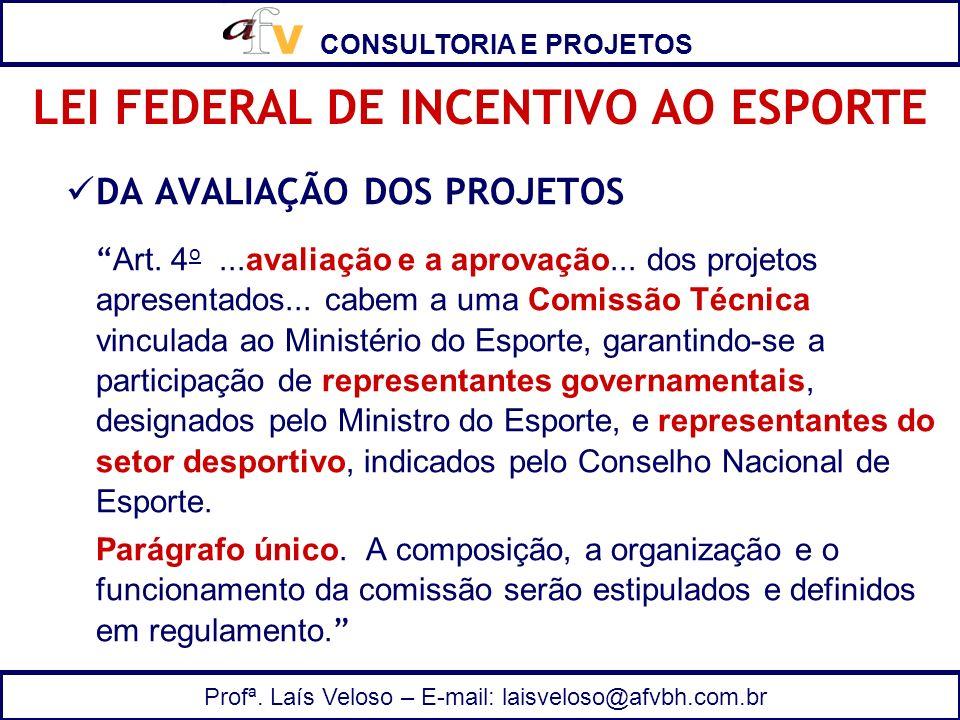 CONSULTORIA E PROJETOS Profª. Laís Veloso – E-mail: laisveloso@afvbh.com.br DA AVALIAÇÃO DOS PROJETOS Art. 4 o...avaliação e a aprovação... dos projet