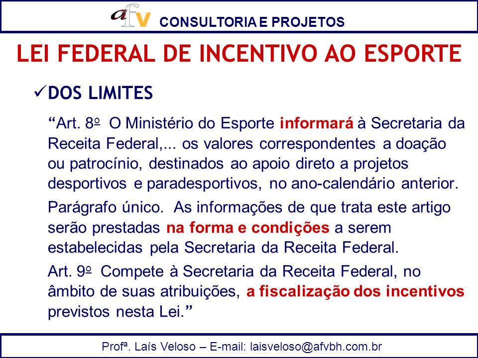 CONSULTORIA E PROJETOS Profª. Laís Veloso – E-mail: laisveloso@afvbh.com.br DOS LIMITES Art. 8 o O Ministério do Esporte informará à Secretaria da Rec