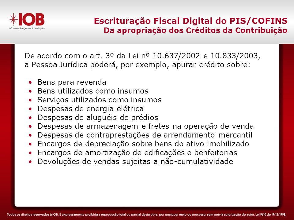 Escrituração Fiscal Digital do PIS/COFINS Da apropriação dos Créditos da Contribuição De acordo com o art.