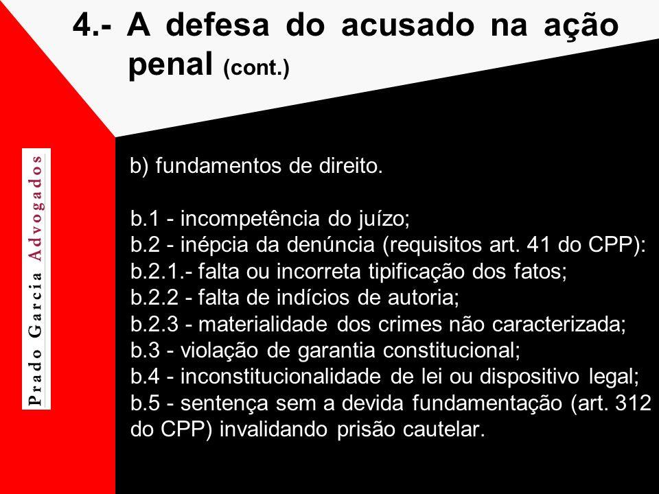 4.- A defesa do acusado na ação penal (cont.) b) fundamentos de direito. b.1 - incompetência do juízo; b.2 - inépcia da denúncia (requisitos art. 41 d