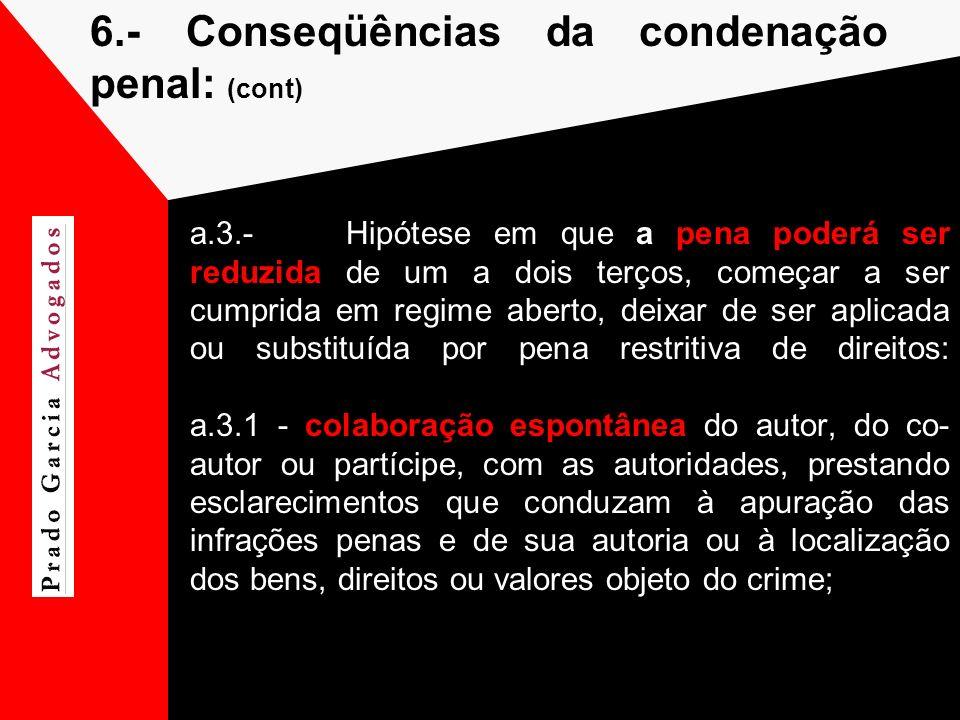 6.-Conseqüências da condenação penal: (cont) a.3.-Hipótese em que a pena poderá ser reduzida de um a dois terços, começar a ser cumprida em regime abe