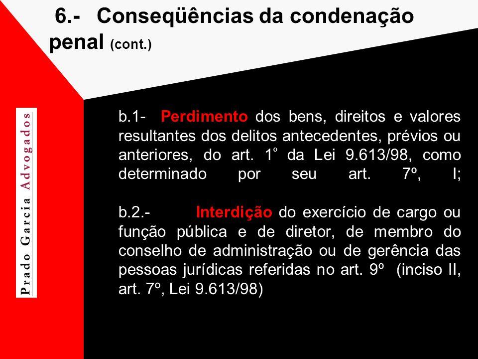 6.-Conseqüências da condenação penal (cont.) b.1- Perdimento dos bens, direitos e valores resultantes dos delitos antecedentes, prévios ou anteriores,